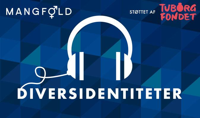 Vores podcastserie 'Diversidentiteter' er i luften